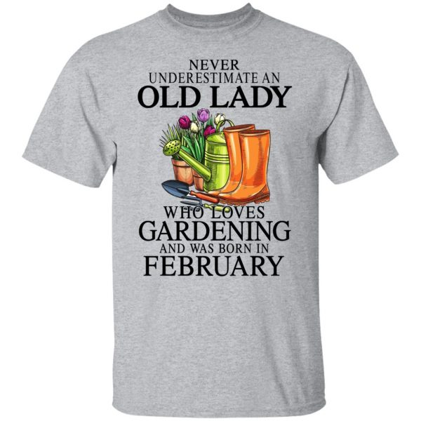 Never Underestimate An Old Lady Who Loves Gardening And Was Born In February T-Shirts, Hoodies, Sweatshirt Apparel 5