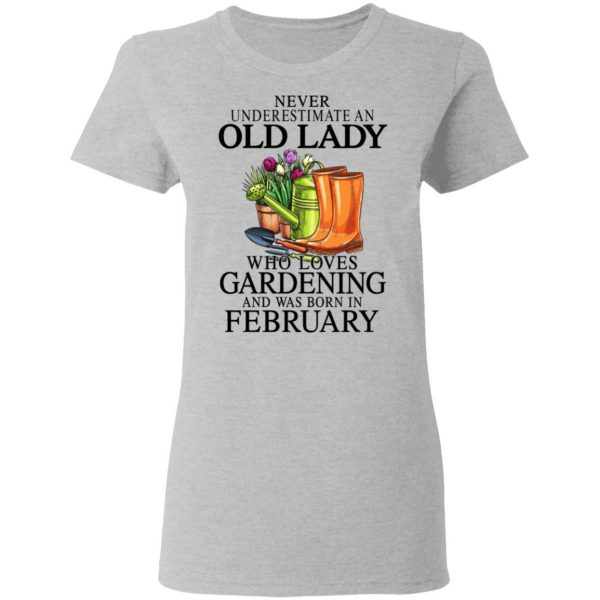 Never Underestimate An Old Lady Who Loves Gardening And Was Born In February T-Shirts, Hoodies, Sweatshirt Apparel 8