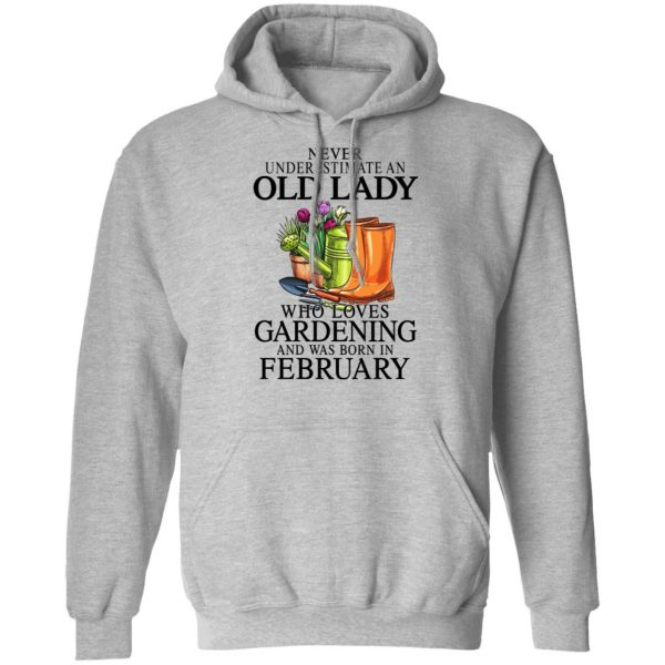 Never Underestimate An Old Lady Who Loves Gardening And Was Born In February T-Shirts, Hoodies, Sweatshirt Apparel 9