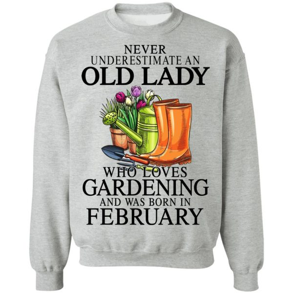 Never Underestimate An Old Lady Who Loves Gardening And Was Born In February T-Shirts, Hoodies, Sweatshirt Apparel 12