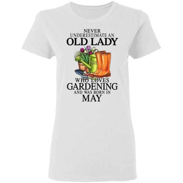 Never Underestimate An Old Lady Who Loves Gardening And Was Born In May T-Shirts, Hoodies, Sweatshirt Apparel 7