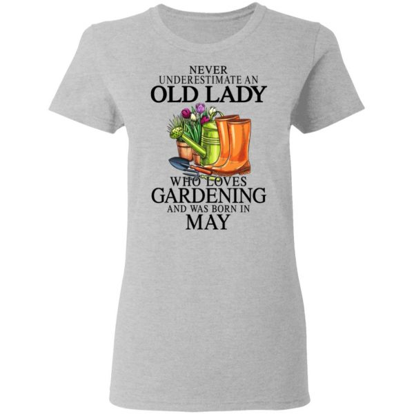 Never Underestimate An Old Lady Who Loves Gardening And Was Born In May T-Shirts, Hoodies, Sweatshirt Apparel 8