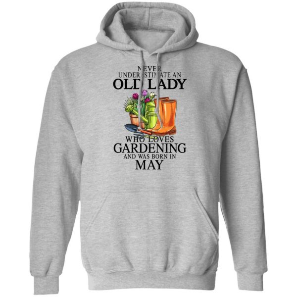 Never Underestimate An Old Lady Who Loves Gardening And Was Born In May T-Shirts, Hoodies, Sweatshirt Apparel 9