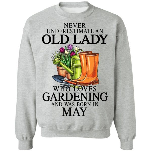 Never Underestimate An Old Lady Who Loves Gardening And Was Born In May T-Shirts, Hoodies, Sweatshirt Apparel 12