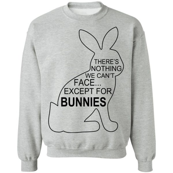 There's Nothing We Can't Face Except For Bunnies T-Shirts, Hoodies, Sweatshirt Apparel 12