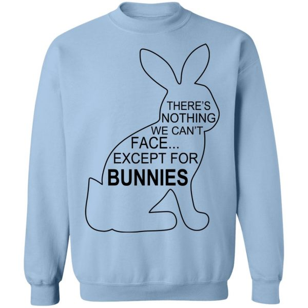 There's Nothing We Can't Face Except For Bunnies T-Shirts, Hoodies, Sweatshirt Apparel 14