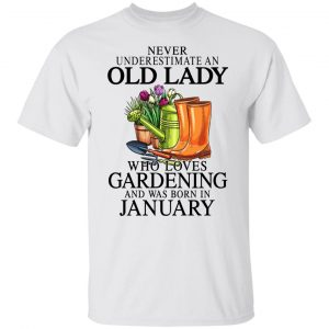 Never Underestimate An Old Lady Who Loves Gardening And Was Born In January T-Shirts, Hoodies, Sweatshirt Apparel 2