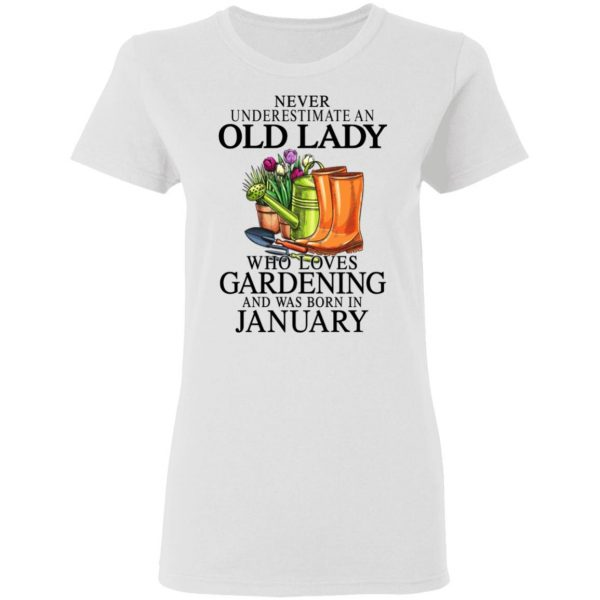 Never Underestimate An Old Lady Who Loves Gardening And Was Born In January T-Shirts, Hoodies, Sweatshirt Apparel 7
