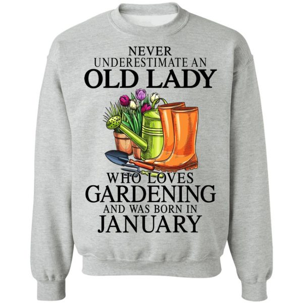 Never Underestimate An Old Lady Who Loves Gardening And Was Born In January T-Shirts, Hoodies, Sweatshirt Apparel 12