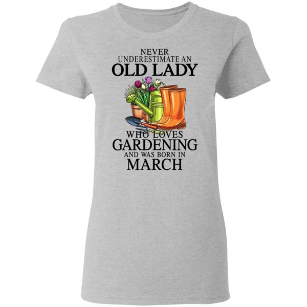 Never Underestimate An Old Lady Who Loves Gardening And Was Born In March T-Shirts, Hoodies, Sweatshirt Apparel 8