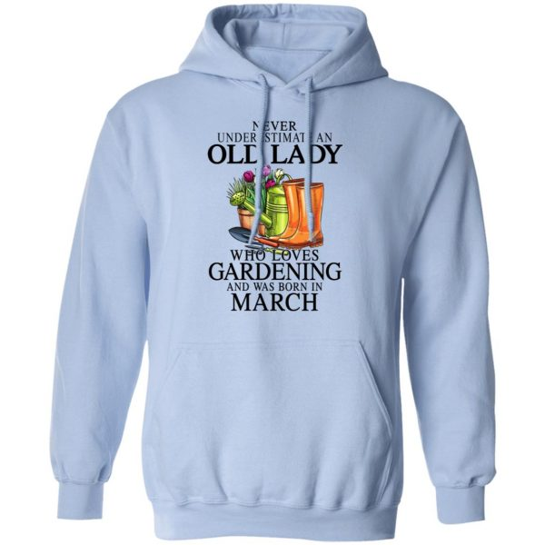 Never Underestimate An Old Lady Who Loves Gardening And Was Born In March T-Shirts, Hoodies, Sweatshirt Apparel 11