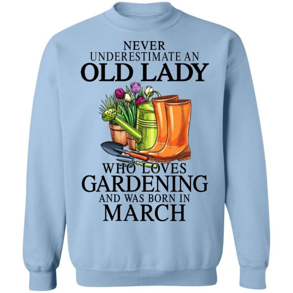Never Underestimate An Old Lady Who Loves Gardening And Was Born In March T-Shirts, Hoodies, Sweatshirt Apparel 14
