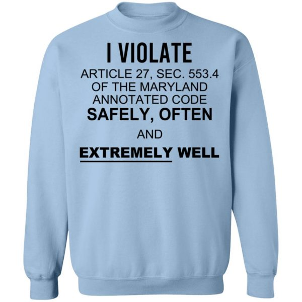 I Violate Article 27 Sec 553.4 Of The Maryland Annotated Code Safely Often And Extremely Well T-Shirts, Hoodies, Sweatshirt Apparel 14
