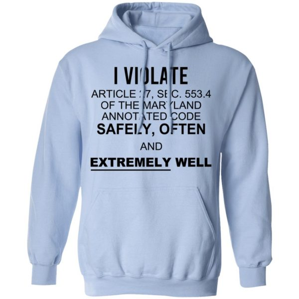 I Violate Article 27 Sec 553.4 Of The Maryland Annotated Code Safely Often And Extremely Well T-Shirts, Hoodies, Sweatshirt Apparel 11