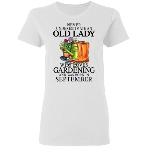 Never Underestimate An Old Lady Who Loves Gardening And Was Born In September T-Shirts, Hoodies, Sweatshirt Apparel 7
