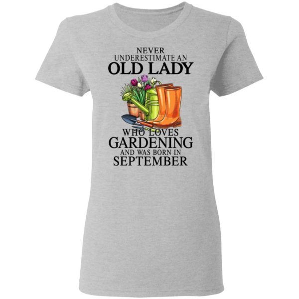 Never Underestimate An Old Lady Who Loves Gardening And Was Born In September T-Shirts, Hoodies, Sweatshirt Apparel 8