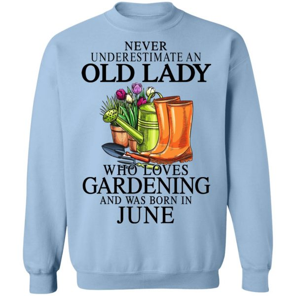 Never Underestimate An Old Lady Who Loves Gardening And Was Born In June T-Shirts, Hoodies, Sweatshirt Apparel 14
