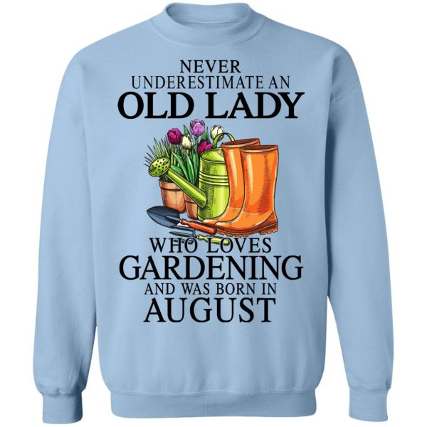 Never Underestimate An Old Lady Who Loves Gardening And Was Born In August T-Shirts, Hoodies, Sweatshirt Apparel 14