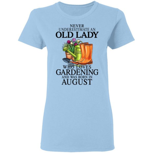 Never Underestimate An Old Lady Who Loves Gardening And Was Born In August T-Shirts, Hoodies, Sweatshirt Apparel 6