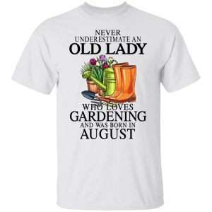 Never Underestimate An Old Lady Who Loves Gardening And Was Born In August T-Shirts, Hoodies, Sweatshirt Apparel 2