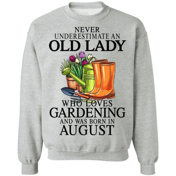Never Underestimate An Old Lady Who Loves Gardening And Was Born In August T-Shirts, Hoodies, Sweatshirt Apparel 12