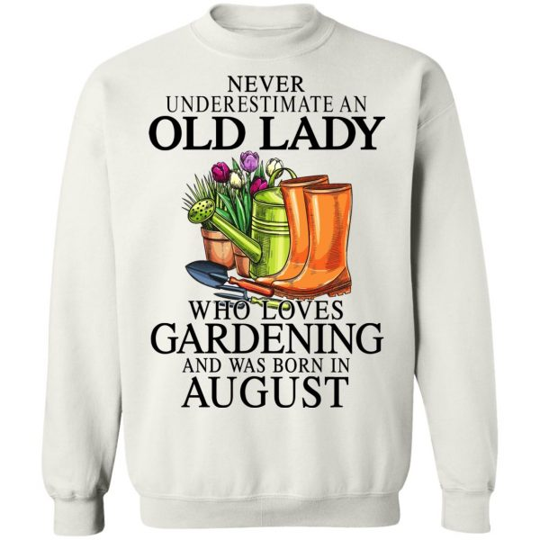 Never Underestimate An Old Lady Who Loves Gardening And Was Born In August T-Shirts, Hoodies, Sweatshirt Apparel 13