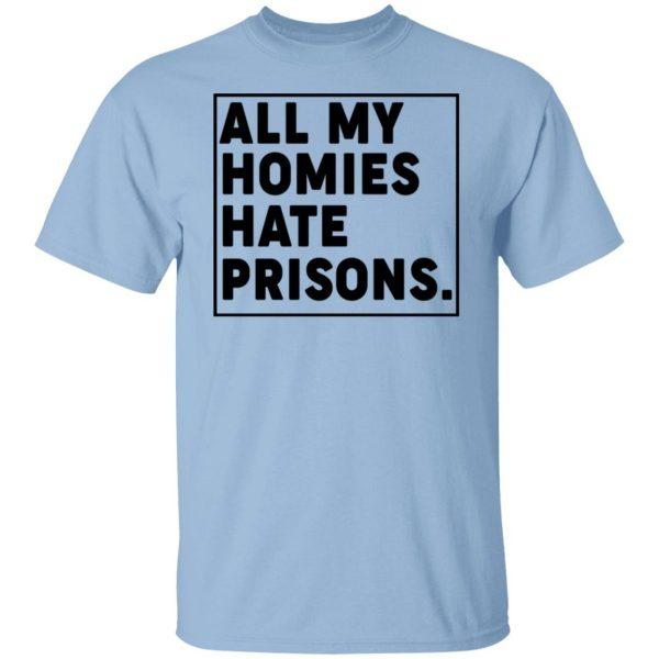 All My Homies Hate Prisons T-Shirts, Hoodies, Sweatshirt Apparel 3