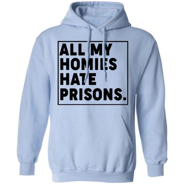 All My Homies Hate Prisons T-Shirts, Hoodies, Sweatshirt Apparel 11
