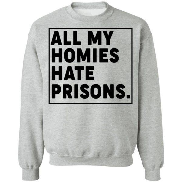 All My Homies Hate Prisons T-Shirts, Hoodies, Sweatshirt Apparel 12