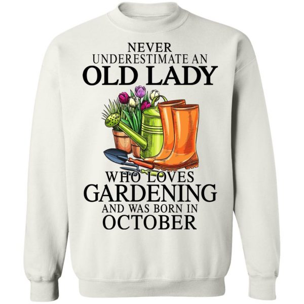Never Underestimate An Old Lady Who Loves Gardening And Was Born In October T-Shirts, Hoodies, Sweatshirt Apparel 13