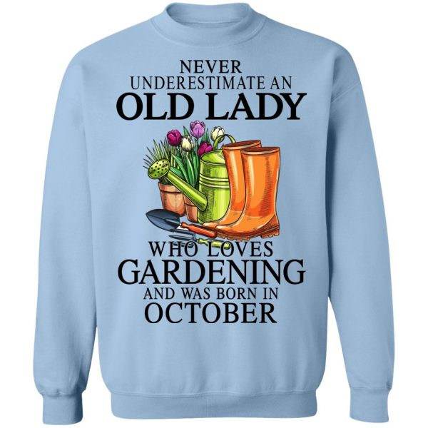 Never Underestimate An Old Lady Who Loves Gardening And Was Born In October T-Shirts, Hoodies, Sweatshirt Apparel 14