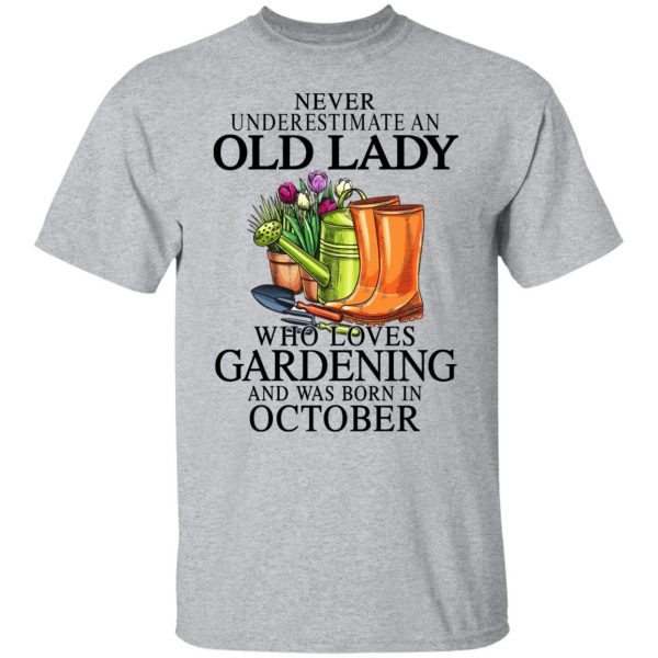 Never Underestimate An Old Lady Who Loves Gardening And Was Born In October T-Shirts, Hoodies, Sweatshirt Apparel 5