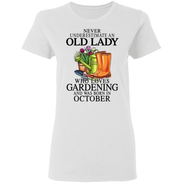 Never Underestimate An Old Lady Who Loves Gardening And Was Born In October T-Shirts, Hoodies, Sweatshirt Apparel 7