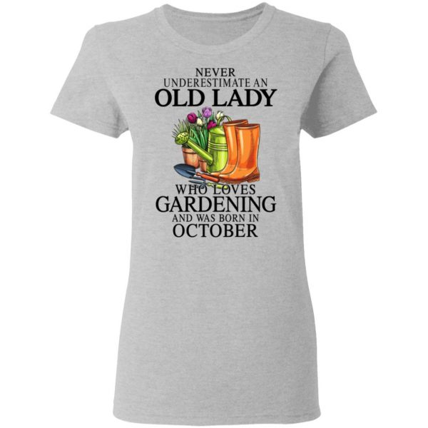 Never Underestimate An Old Lady Who Loves Gardening And Was Born In October T-Shirts, Hoodies, Sweatshirt Apparel 8