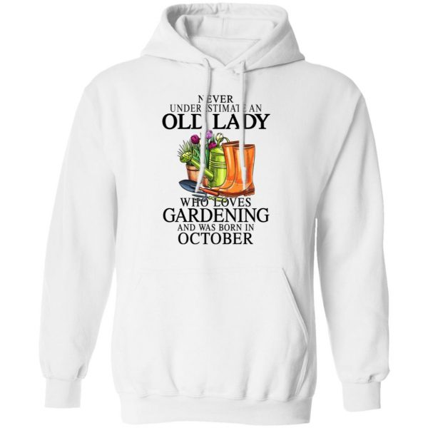 Never Underestimate An Old Lady Who Loves Gardening And Was Born In October T-Shirts, Hoodies, Sweatshirt Apparel 10