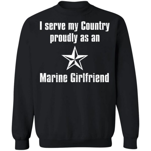 I Serve My Country Proudly As An Marine Girlfriend T-Shirts, Hoodies, Sweatshirt Apparel 13