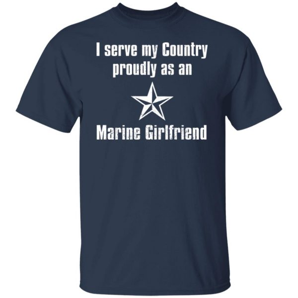 I Serve My Country Proudly As An Marine Girlfriend T-Shirts, Hoodies, Sweatshirt Apparel 5