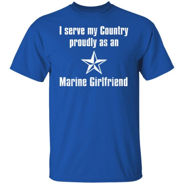 I Serve My Country Proudly As An Marine Girlfriend T-Shirts, Hoodies, Sweatshirt Apparel 6