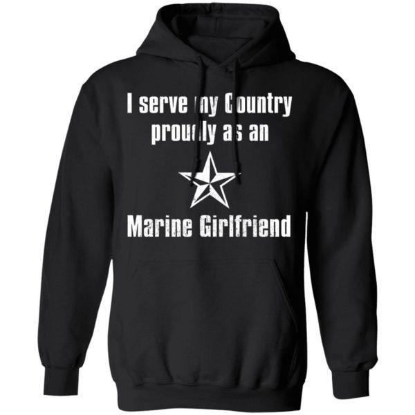 I Serve My Country Proudly As An Marine Girlfriend T-Shirts, Hoodies, Sweatshirt Apparel 9