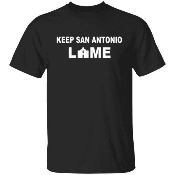 Keep San Antonio Lame T-Shirts, Hoodies, Sweatshirt Apparel 3
