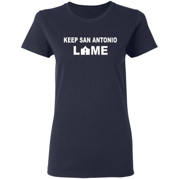 Keep San Antonio Lame T-Shirts, Hoodies, Sweatshirt Apparel 8