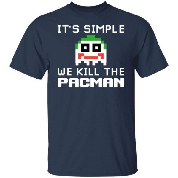 It's Simple We Kill The Pacman Joker T-Shirts, Hoodies, Sweatshirt Apparel 5