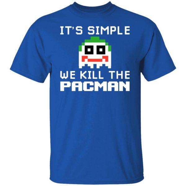 It's Simple We Kill The Pacman Joker T-Shirts, Hoodies, Sweatshirt Apparel 6