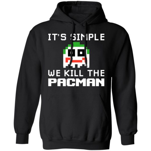 It's Simple We Kill The Pacman Joker T-Shirts, Hoodies, Sweatshirt Apparel 9
