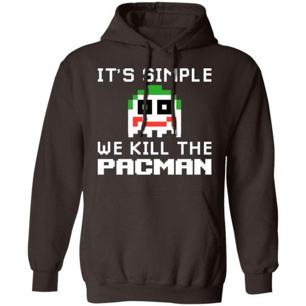 It's Simple We Kill The Pacman Joker T-Shirts, Hoodies, Sweatshirt Apparel 11