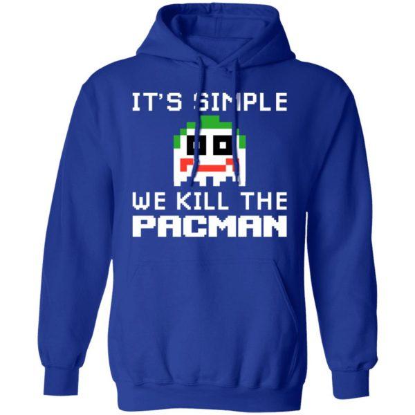 It's Simple We Kill The Pacman Joker T-Shirts, Hoodies, Sweatshirt Apparel 12