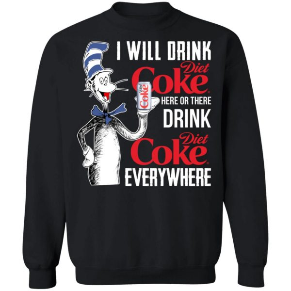 I Will Drink Diet Coke Here Or There And Everywhere T-Shirts, Hoodies, Sweatshirt Apparel 13