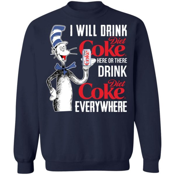 I Will Drink Diet Coke Here Or There And Everywhere T-Shirts, Hoodies, Sweatshirt Apparel 14