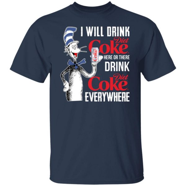 I Will Drink Diet Coke Here Or There And Everywhere T-Shirts, Hoodies, Sweatshirt Apparel 5