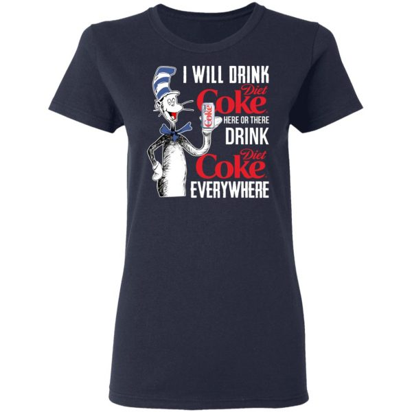 I Will Drink Diet Coke Here Or There And Everywhere T-Shirts, Hoodies, Sweatshirt Apparel 8